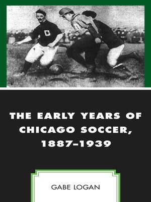 cover image of The Early Years of Chicago Soccer, 1887–1939