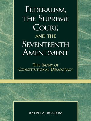 cover image of Federalism, the Supreme Court, and the Seventeenth Amendment