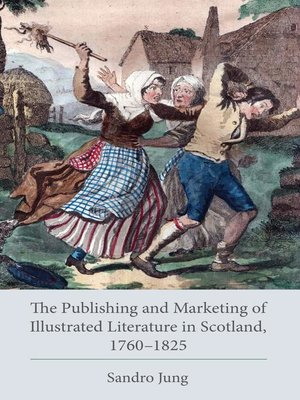 cover image of The Publishing and Marketing of Illustrated Literature in Scotland, 1760–1825