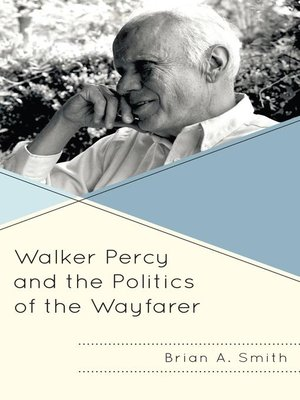 cover image of Walker Percy and the Politics of the Wayfarer