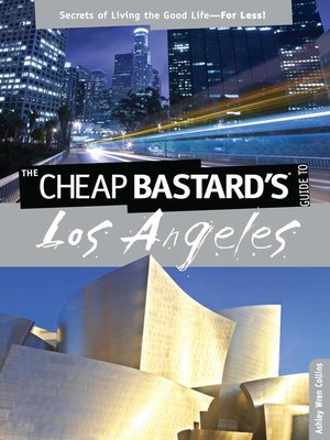 Cheap Bastard's® Guide to Los Angeles by Ashley Wren Collins