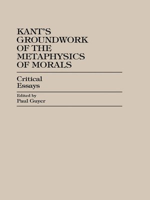 a literary analysis of groundwork of the metaphysics of morals By immanuel kant immanuel kant groundwork of the metaphysics of morals transl and ed through: christine m korsgaard, mary gregor cambridge collage press, 1998.