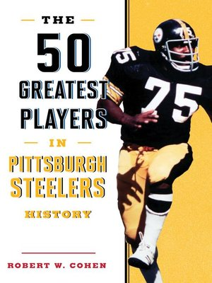 cover image of The 50 Greatest Players in Pittsburgh Steelers History