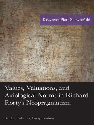 cover image of Values, Valuations, and Axiological Norms in Richard Rorty's Neopragmatism