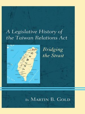 cover image of A Legislative History of the Taiwan Relations Act