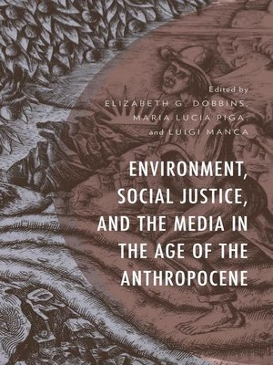 cover image of Environment, Social Justice, and the Media in the Age of the Anthropocene
