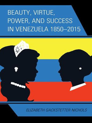 cover image of Beauty, Virtue, Power, and Success in Venezuela 1850–2015