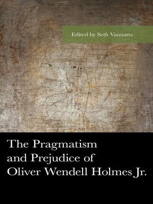 cover image of The Pragmatism and Prejudice of Oliver Wendell Holmes Jr.