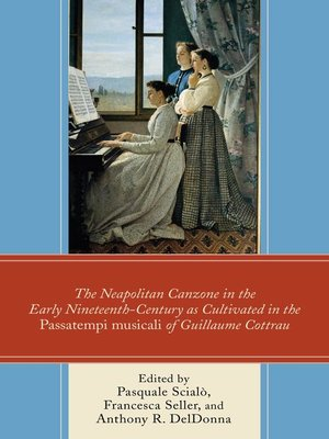 cover image of The Neapolitan Canzone in the Early Nineteenth Century as Cultivated in the Passatempi musicali of Guillaume Cottrau