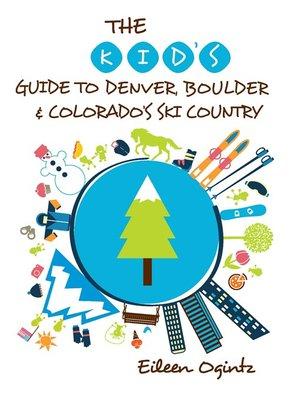 cover image of The Kid's Guide to Denver, Boulder & Colorado's Ski Country