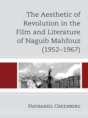 cover image of The Aesthetic of Revolution in the Film and Literature of Naguib Mahfouz (1952–1967)