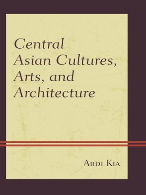cover image of Central Asian Cultures, Arts, and Architecture
