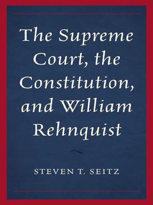 cover image of The Supreme Court, the Constitution, and William Rehnquist