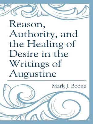 cover image of Reason, Authority, and the Healing of Desire in the Writings of Augustine