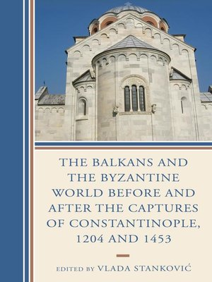 cover image of The Balkans and the Byzantine World before and after the Captures of Constantinople, 1204 and 1453