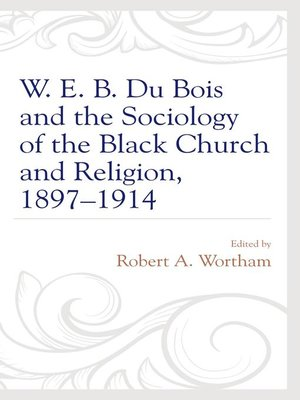 cover image of W. E. B. Du Bois and the Sociology of the Black Church and Religion, 1897–1914