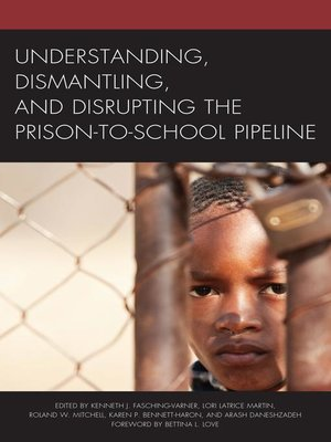 cover image of Understanding, Dismantling, and Disrupting the Prison-to-School Pipeline