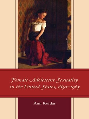 cover image of Female Adolescent Sexuality in the United States, 1850–1965