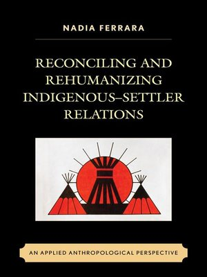 cover image of Reconciling and Rehumanizing Indigenous–Settler Relations