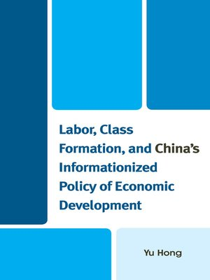cover image of Labor, Class Formation, and China's Informationized Policy of Economic Developme