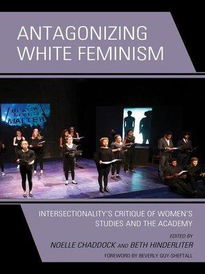 cover image of Antagonizing White Feminism