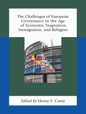 cover image of The Challenges of European Governance in the Age of Economic Stagnation, Immigration, and Refugees