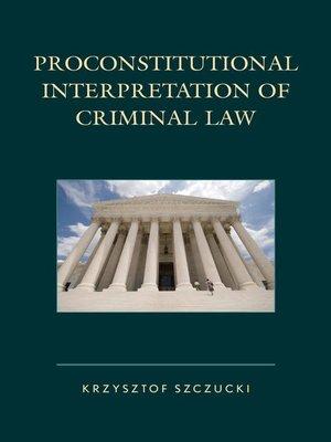 cover image of Proconstitutional Interpretation of Criminal Law