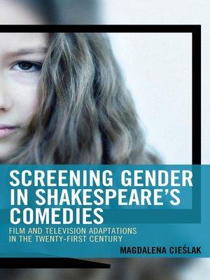cover image of Screening Gender in Shakespeare's Comedies