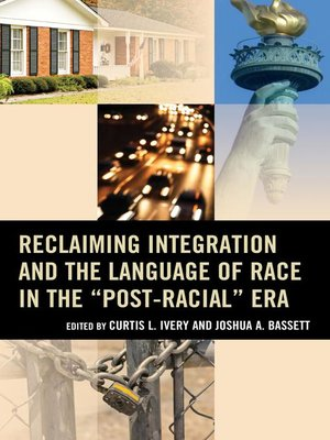 "cover image of Reclaiming Integration and the Language of Race in the ""Post-Racial"" Era"