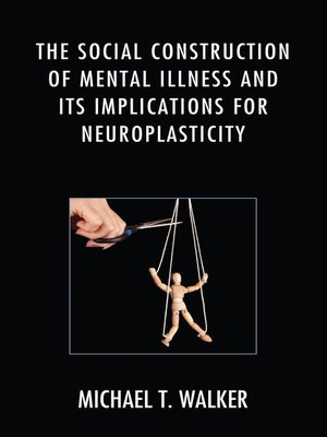 cover image of The Social Construction of Mental Illness and Its Implications for Neuroplasticity