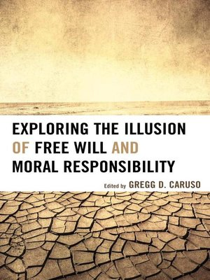 cover image of Exploring the Illusion of Free Will and Moral Responsibility