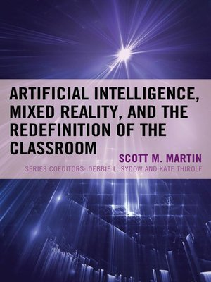 cover image of Artificial Intelligence, Mixed Reality, and the Redefinition of the Classroom