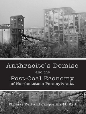cover image of Anthracite's Demise and the Post-Coal Economy of Northeastern Pennsylvania