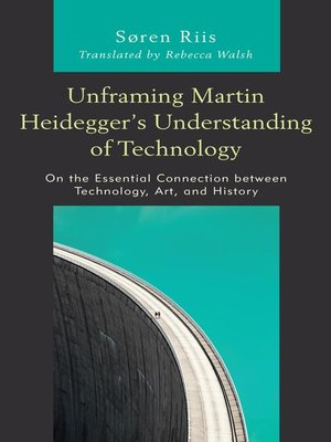 cover image of Unframing Martin Heidegger's Understanding of Technology