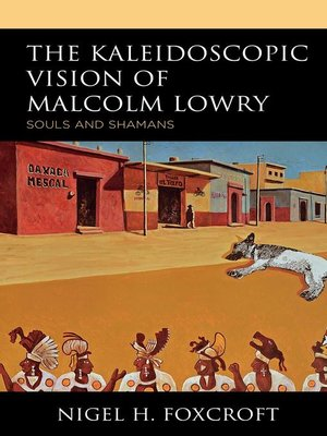 cover image of The Kaleidoscopic Vision of Malcolm Lowry