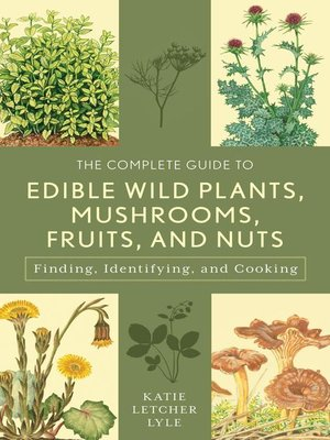 cover image of The Complete Guide to Edible Wild Plants, Mushrooms, Fruits, and Nuts