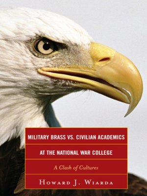 cover image of Military Brass vs. Civilian Academics at the National War College