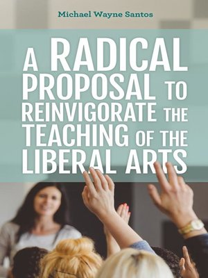 cover image of A Radical Proposal to Reinvigorate the Teaching of the Liberal Arts
