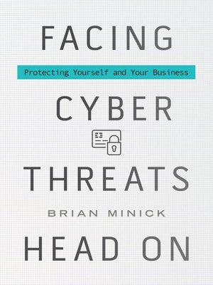 cover image of Facing Cyber Threats Head On