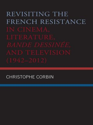 cover image of Revisiting the French Resistance in Cinema, Literature, Bande Dessinée, and Television (1942–2012)