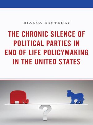cover image of The Chronic Silence of Political Parties in End of Life Policymaking in the United States
