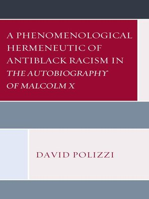 cover image of A Phenomenological Hermeneutic of Antiblack Racism in the Autobiography of Malcolm X