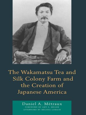 cover image of The Wakamatsu Tea and Silk Colony Farm and the Creation of Japanese America