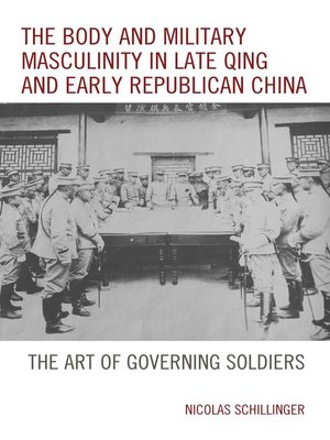 cover image of The Body and Military Masculinity in Late Qing and Early Republican China
