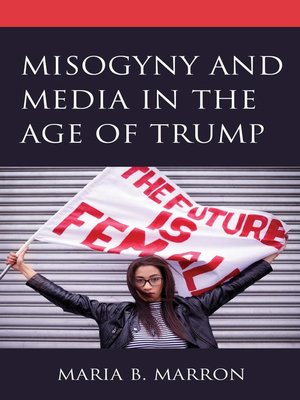 cover image of Misogyny and Media in the Age of Trump
