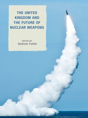 cover image of The United Kingdom and the Future of Nuclear Weapons