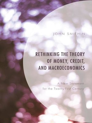 cover image of Rethinking the Theory of Money, Credit, and Macroeconomics