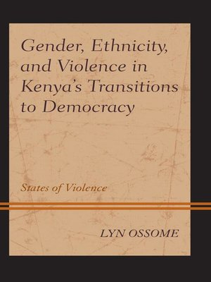 cover image of Gender, Ethnicity, and Violence in Kenya's Transitions to Democracy