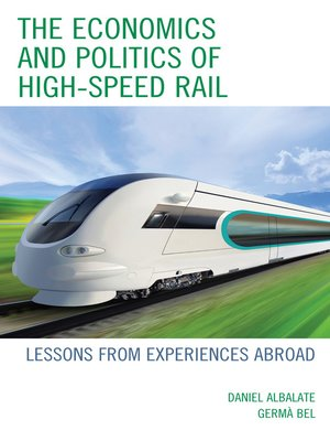cover image of The Economics and Politics of High-Speed Rail