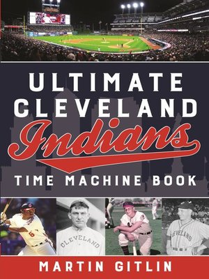 cover image of Ultimate Cleveland Indians Time Machine Book